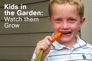Kids in the Garden: Watch them Grow